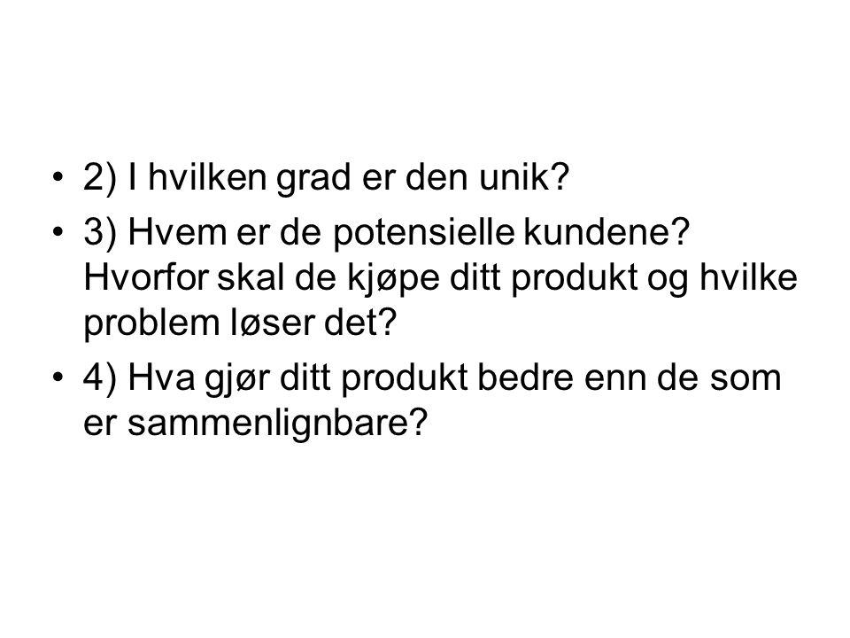 •2) I hvilken grad er den unik? •3) Hvem er de potensielle kundene? Hvorfor skal de kjøpe ditt produkt og hvilke problem løser det? •4) Hva gjør ditt