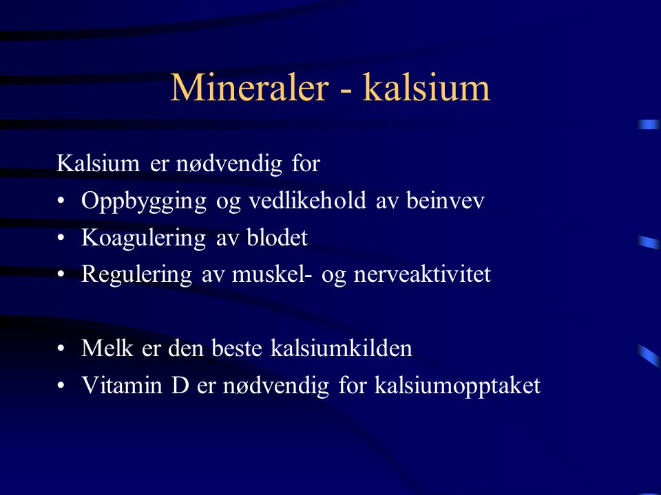 Mineralstoffer •Mineraler og sporstoffer er uorganiske stoffer som kroppen må få tilført gjennom kosten. •Mineraler bygger opp kroppen eller er hjelpe