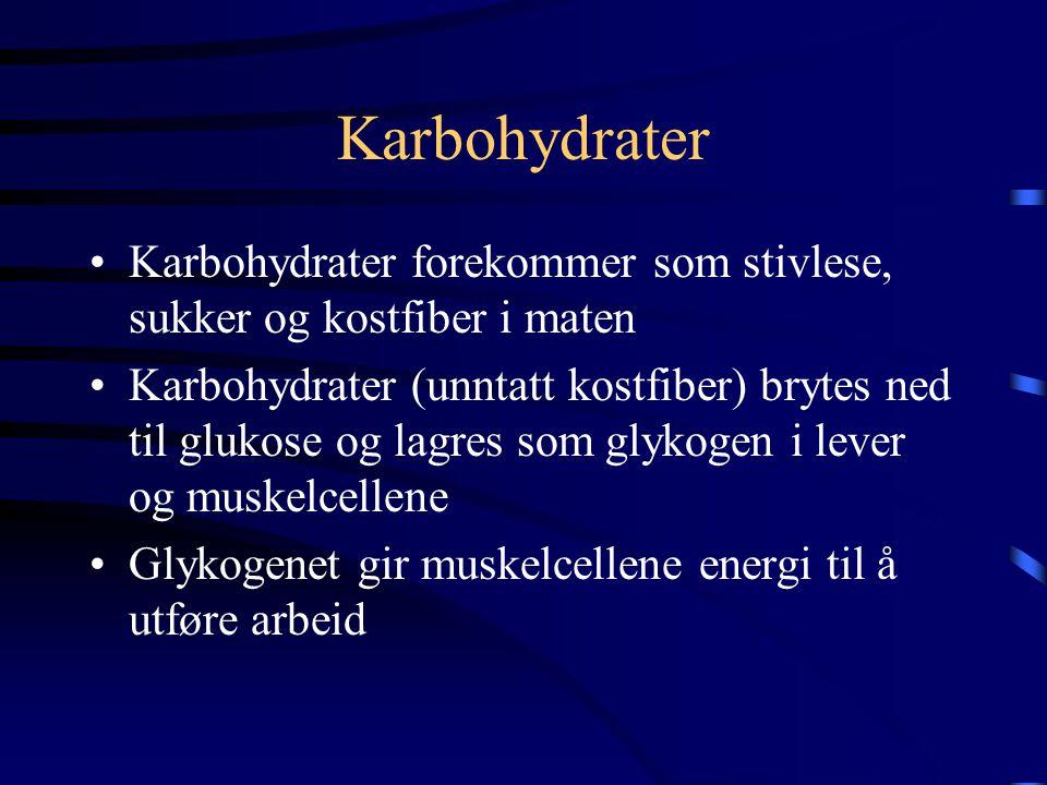 Karbohydrater •Karbohydrater forekommer som stivlese, sukker og kostfiber i maten •Karbohydrater (unntatt kostfiber) brytes ned til glukose og lagres som glykogen i lever og muskelcellene •Glykogenet gir muskelcellene energi til å utføre arbeid
