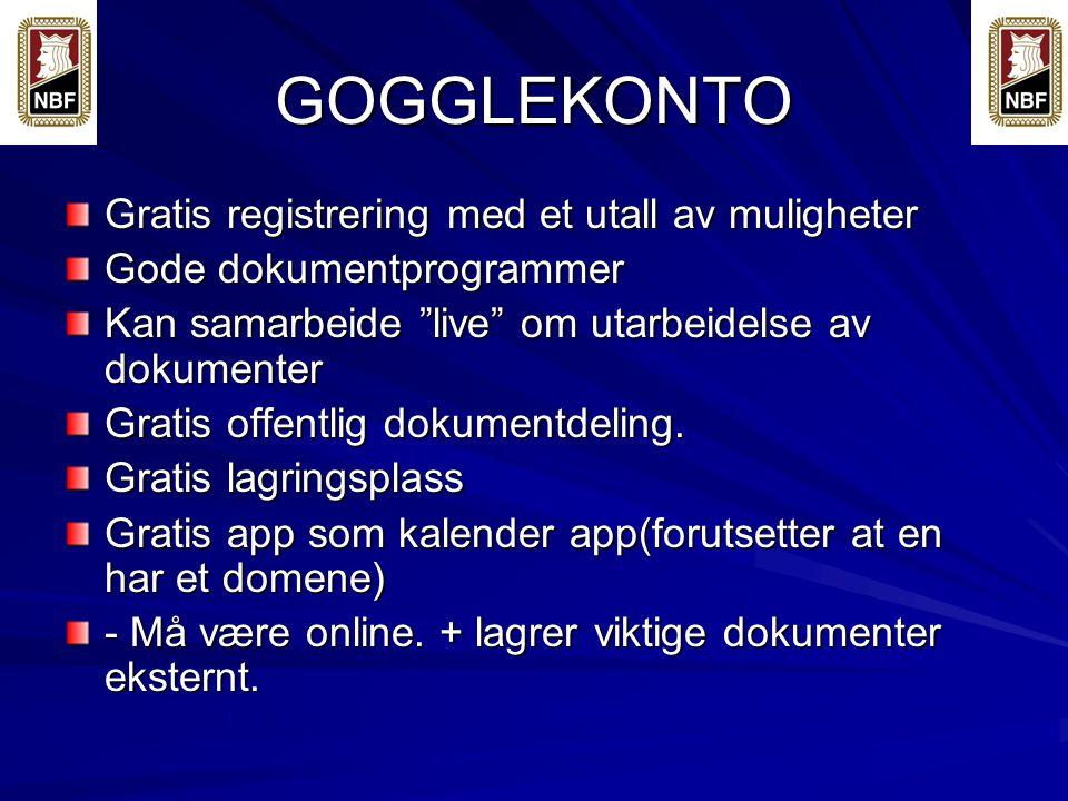 GOGGLEKONTO Gratis registrering med et utall av muligheter Gode dokumentprogrammer Kan samarbeide live om utarbeidelse av dokumenter Gratis offentlig dokumentdeling.
