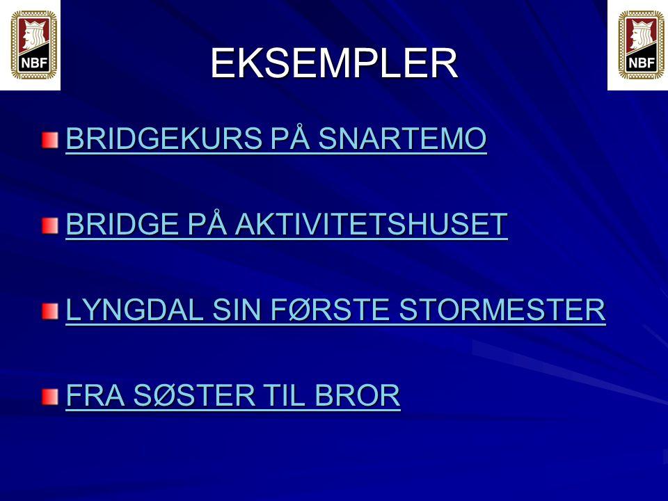 EKSEMPLER BRIDGEKURS PÅ SNARTEMO BRIDGEKURS PÅ SNARTEMO BRIDGE PÅ AKTIVITETSHUSET BRIDGE PÅ AKTIVITETSHUSET LYNGDAL SIN FØRSTE STORMESTER LYNGDAL SIN FØRSTE STORMESTER FRA SØSTER TIL BROR FRA SØSTER TIL BROR