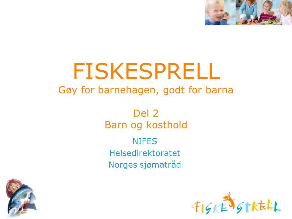 FISKESPRELL Gøy for barnehagen, godt for barna Del 2 Barn og kosthold NIFES Helsedirektoratet Norges sjømatråd