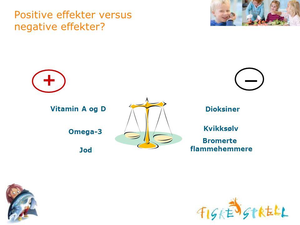 Positive effekter versus negative effekter? _ Bromerte flammehemmere Jod Kvikksølv Dioksiner Omega-3 Vitamin A og D +