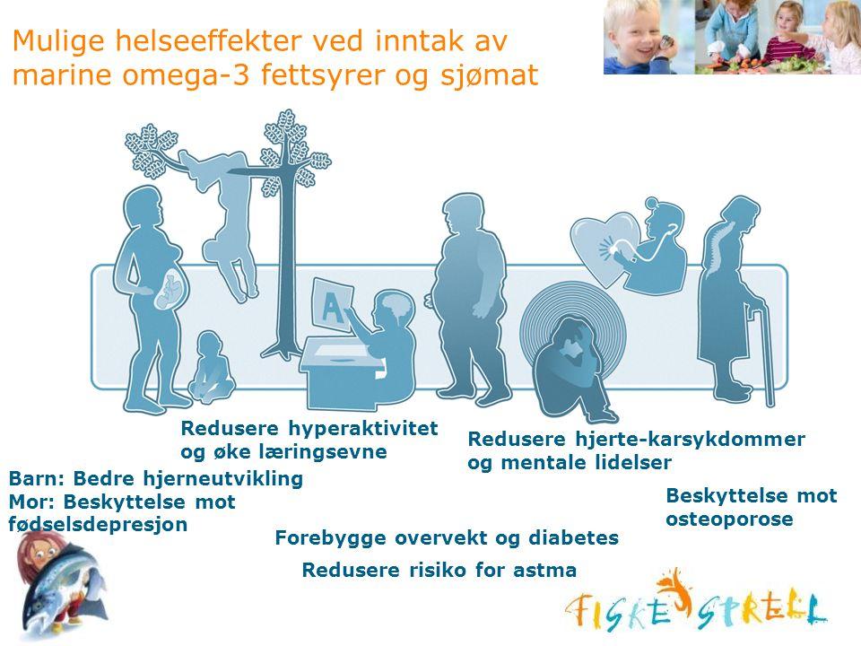 Barn: Bedre hjerneutvikling Mor: Beskyttelse mot fødselsdepresjon Redusere hyperaktivitet og øke læringsevne Redusere hjerte-karsykdommer og mentale l