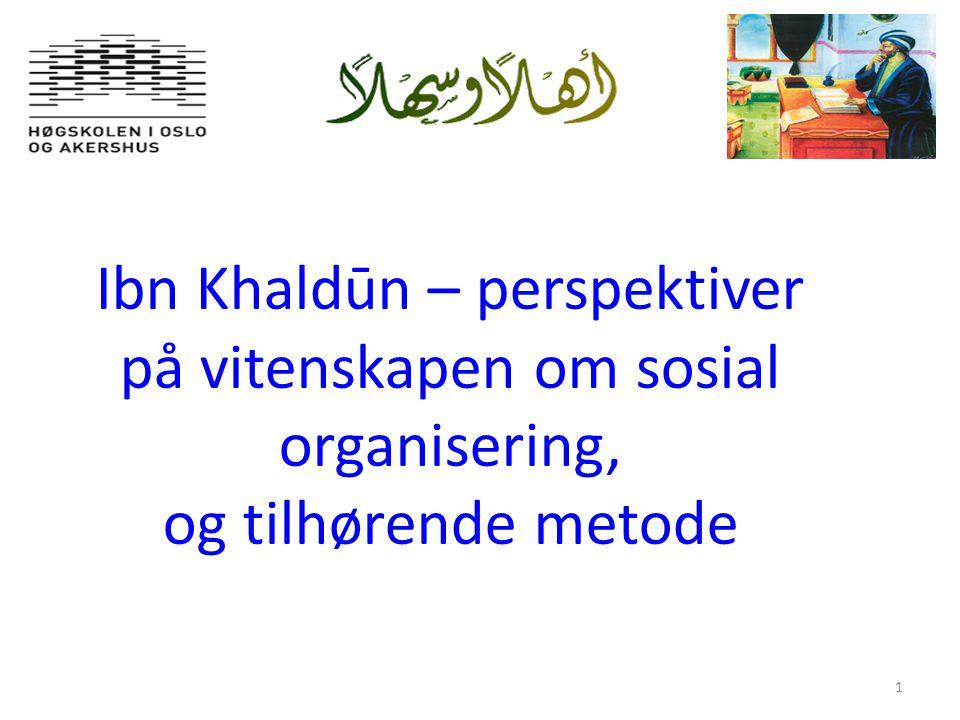 1 Ibn Khaldūn – perspektiver på vitenskapen om sosial organisering, og tilhørende metode 1