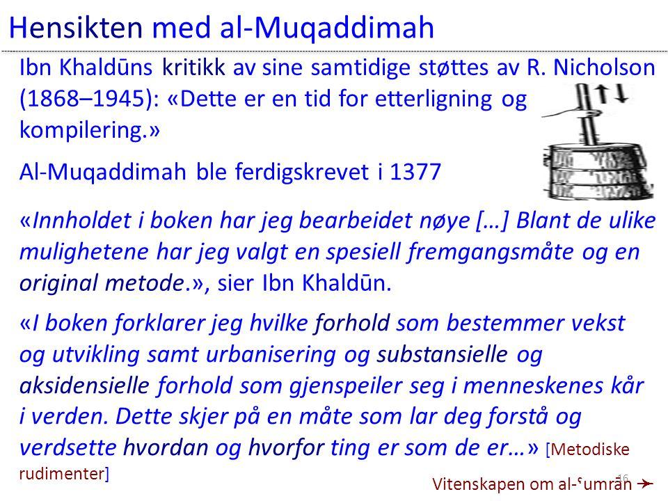 Al-Muqaddimah ble ferdigskrevet i 1377 «I boken forklarer jeg hvilke forhold som bestemmer vekst og utvikling samt urbanisering og substansielle og aksidensielle forhold som gjenspeiler seg i menneskenes kår i verden.