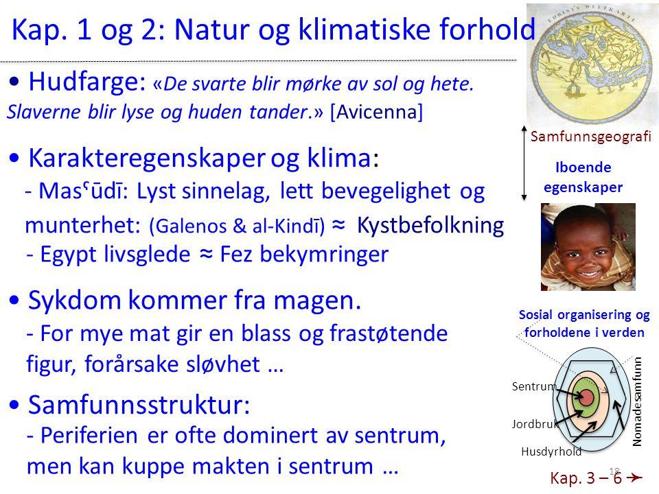 Nomadesamfunn Sentrum Jordbruk Husdyrhold Sosial organisering og forholdene i verden • Sykdom kommer fra magen.
