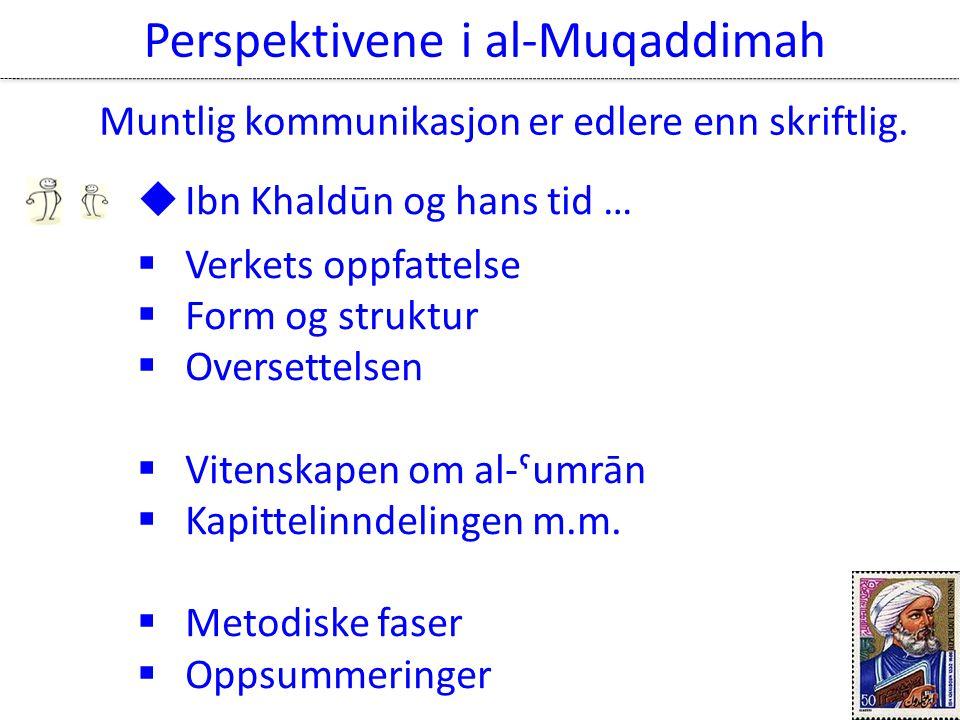  Ibn Khaldūn og hans tid …  Verkets oppfattelse  Form og struktur  Oversettelsen  Vitenskapen om al-ˤumrān  Kapittelinndelingen m.m.  Metodiske