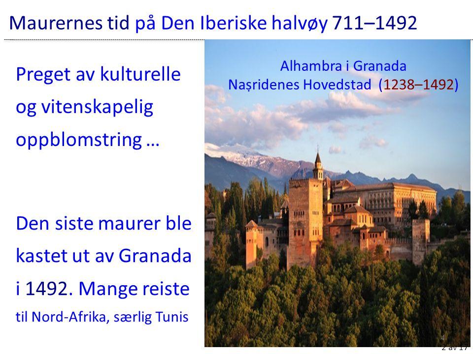 Alhambra i Granada Naṣridenes Hovedstad (1238–1492) 2 av 17 Den siste maurer ble kastet ut av Granada i 1492. Mange reiste til Nord-Afrika, særlig Tun