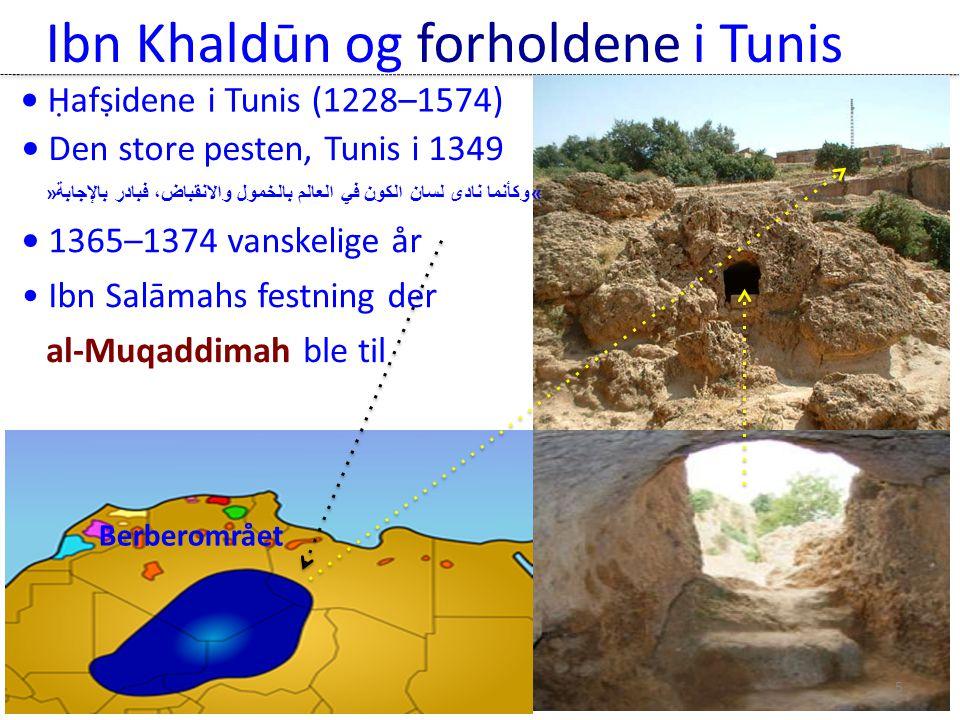 Ibn Khaldūn og forholdene i Tunis • Ḥafṣidene i Tunis (1228–1574) • Den store pesten, Tunis i 1349 Berberområet • 1365–1374 vanskelige år • Ibn Salāma