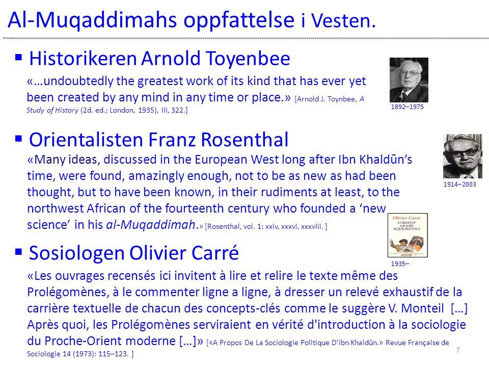 Al-Muqaddimahs oppfattelse i Vesten. 1892–1975 1914–2003 1935–  Historikeren Arnold Toyenbee  Orientalisten Franz Rosenthal  Sosiologen Olivier Car