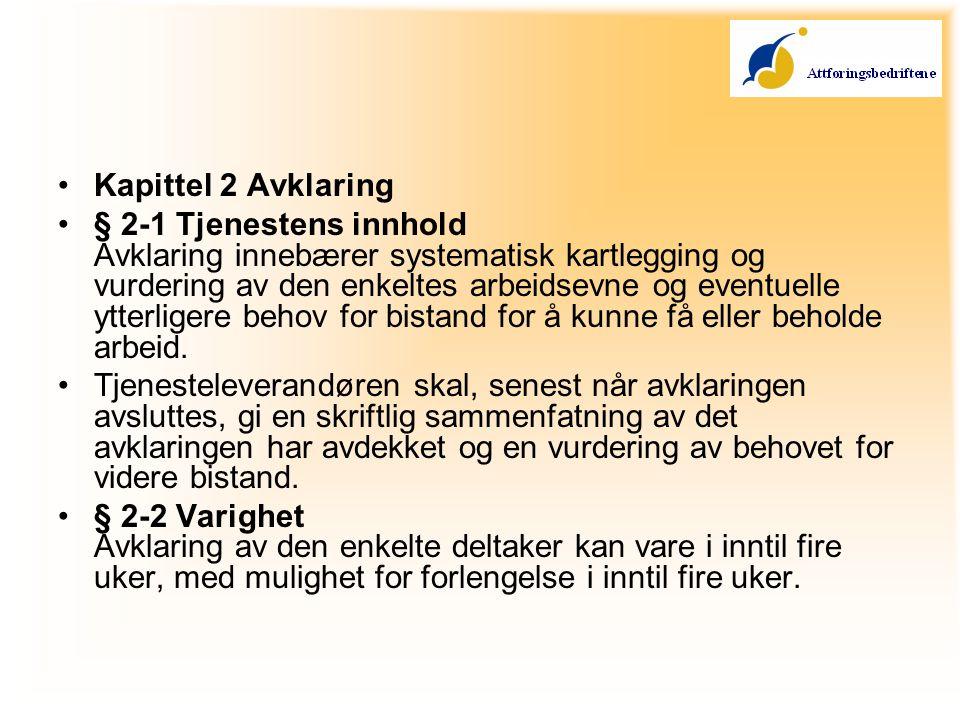 •Kapittel 2 Avklaring •§ 2-1 Tjenestens innhold Avklaring innebærer systematisk kartlegging og vurdering av den enkeltes arbeidsevne og eventuelle ytterligere behov for bistand for å kunne få eller beholde arbeid.