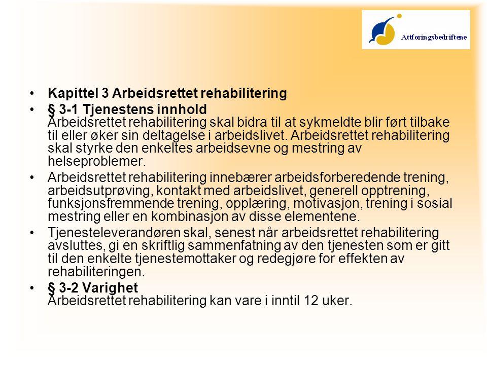 •Kapittel 3 Arbeidsrettet rehabilitering •§ 3-1 Tjenestens innhold Arbeidsrettet rehabilitering skal bidra til at sykmeldte blir ført tilbake til eller øker sin deltagelse i arbeidslivet.
