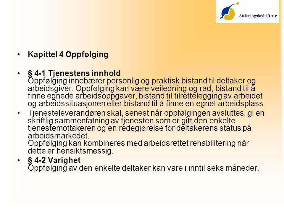 •Kapittel 4 Oppfølging •§ 4-1 Tjenestens innhold Oppfølging innebærer personlig og praktisk bistand til deltaker og arbeidsgiver. Oppfølging kan være