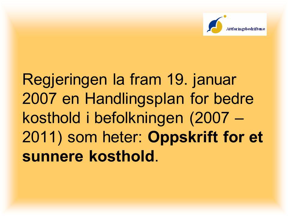 Regjeringen la fram 19. januar 2007 en Handlingsplan for bedre kosthold i befolkningen (2007 – 2011) som heter: Oppskrift for et sunnere kosthold.