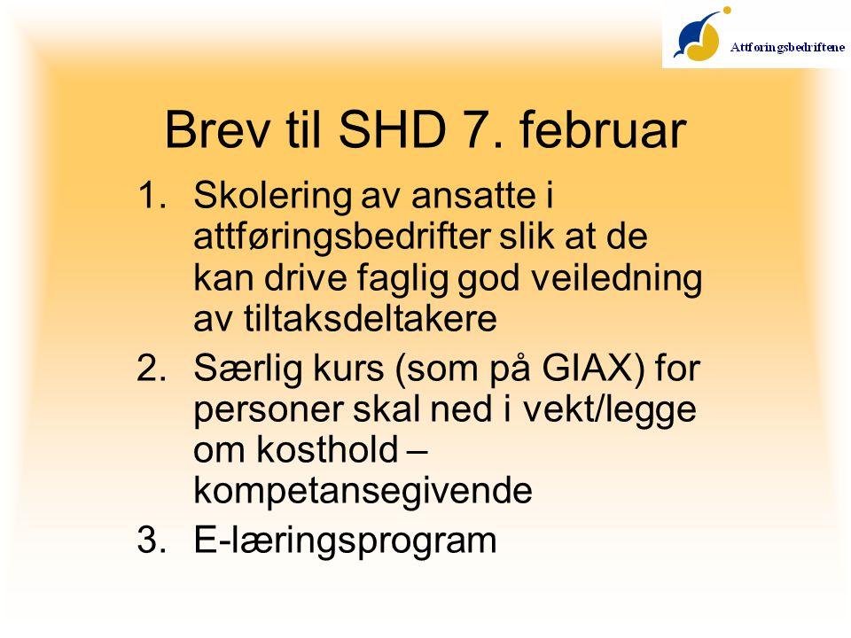 Brev til SHD 7. februar 1.Skolering av ansatte i attføringsbedrifter slik at de kan drive faglig god veiledning av tiltaksdeltakere 2.Særlig kurs (som