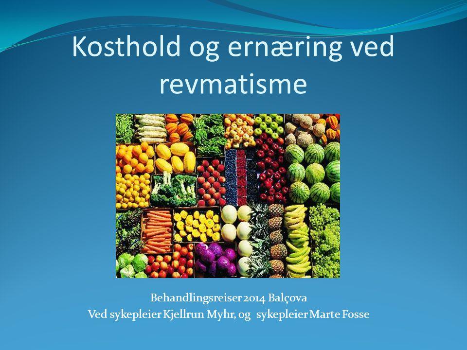Kosthold og ernæring ved revmatisme Behandlingsreiser 2014 Balçova Ved sykepleier Kjellrun Myhr, og sykepleier Marte Fosse