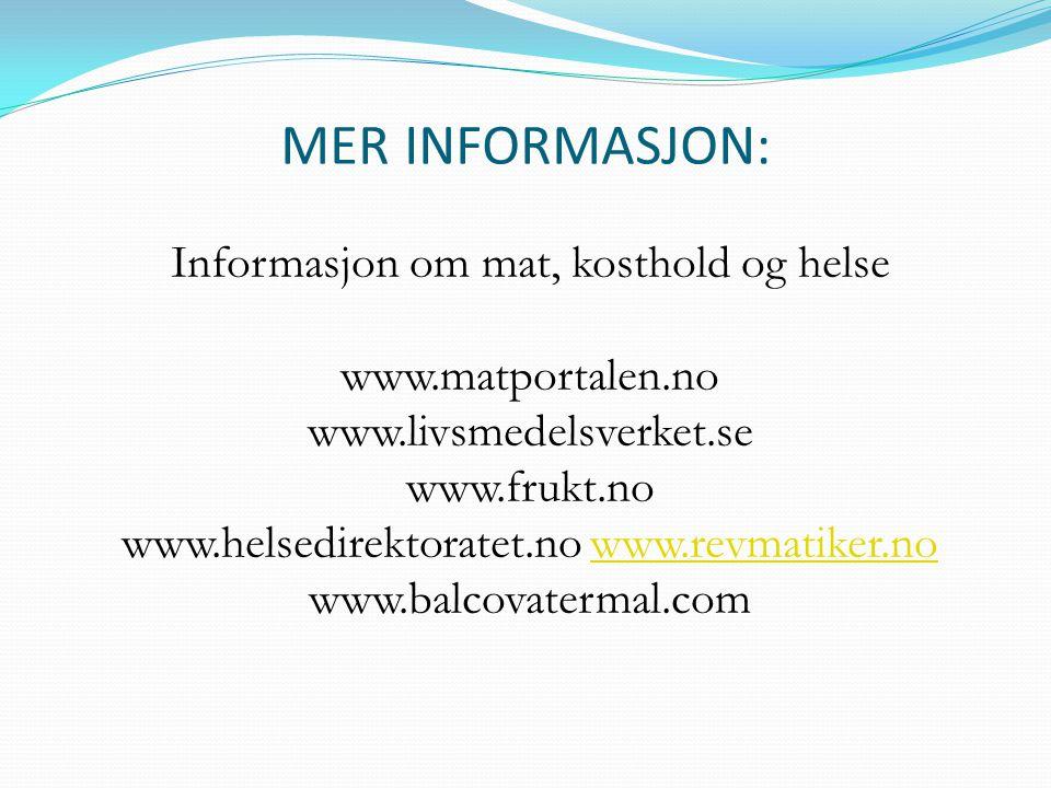 MER INFORMASJON: Informasjon om mat, kosthold og helse www.matportalen.no www.livsmedelsverket.se www.frukt.no www.helsedirektoratet.no www.revmatiker