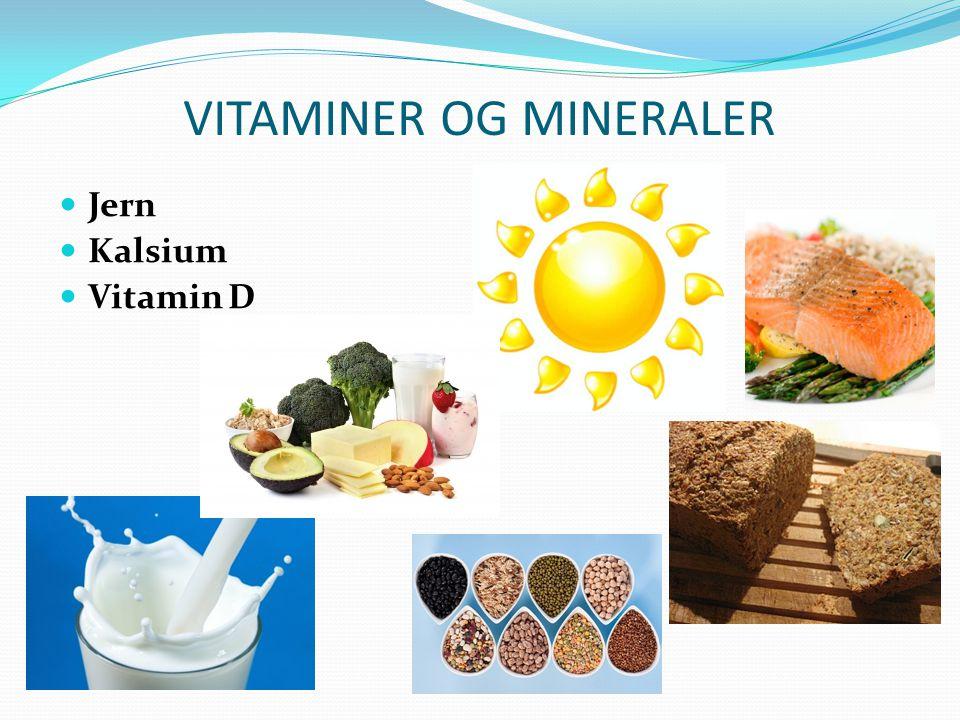 VITAMINER OG MINERALER  Jern  Kalsium  Vitamin D