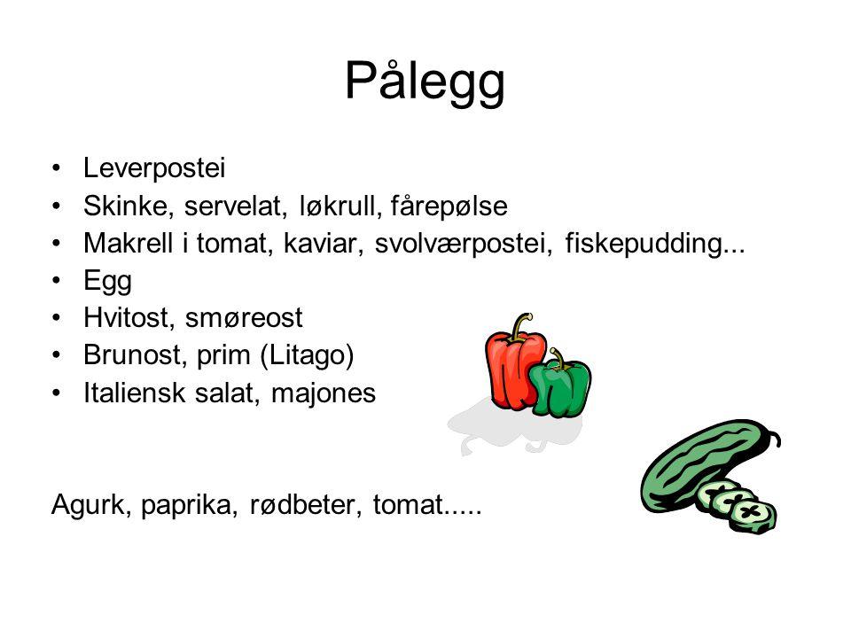 Pålegg •Leverpostei •Skinke, servelat, løkrull, fårepølse •Makrell i tomat, kaviar, svolværpostei, fiskepudding...