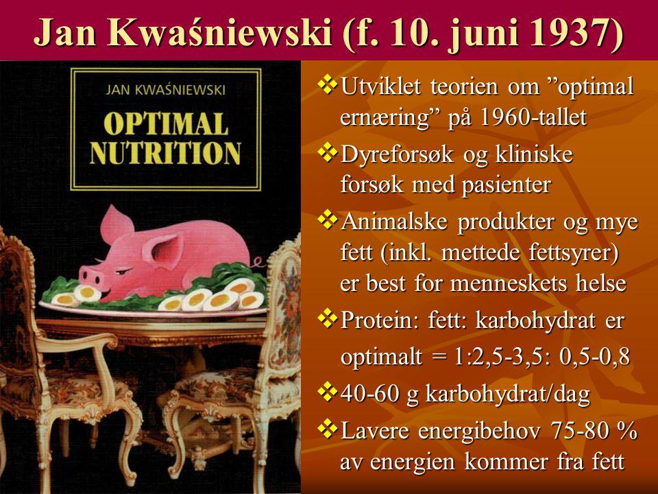 """Jan Kwaśniewski (f. 10. juni 1937)  Utviklet teorien om """"optimal ernæring"""" på 1960-tallet  Dyreforsøk og kliniske forsøk med pasienter  Animalske p"""