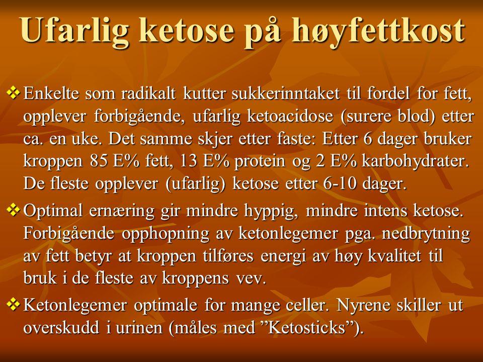 Ufarlig ketose på høyfettkost  Enkelte som radikalt kutter sukkerinntaket til fordel for fett, opplever forbigående, ufarlig ketoacidose (surere blod