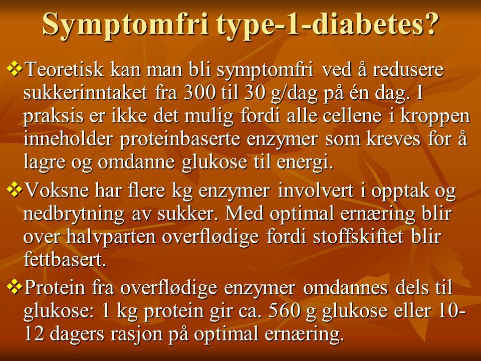 Symptomfri type-1-diabetes?  Teoretisk kan man bli symptomfri ved å redusere sukkerinntaket fra 300 til 30 g/dag på én dag. I praksis er ikke det mul