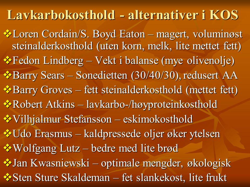 Lavkarbokosthold - alternativer i KOS  Loren Cordain/S. Boyd Eaton – magert, voluminøst steinalderkosthold (uten korn, melk, lite mettet fett)  Fedo