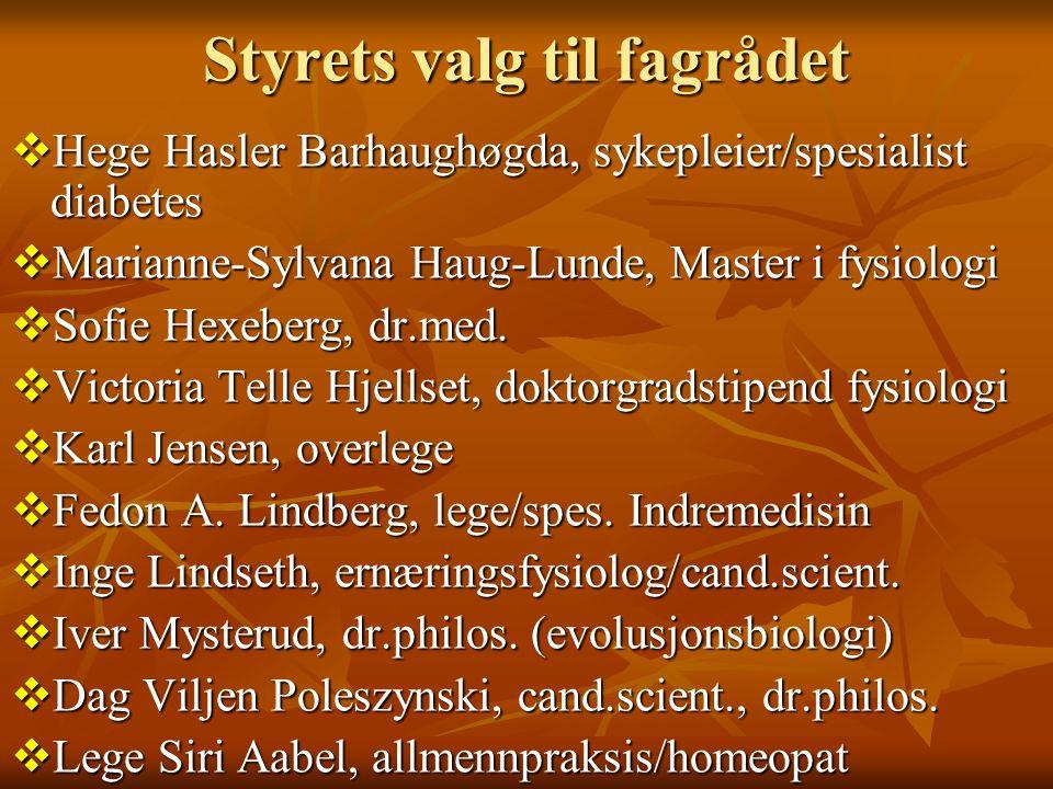 Styrets valg til fagrådet  Hege Hasler Barhaughøgda, sykepleier/spesialist diabetes  Marianne-Sylvana Haug-Lunde, Master i fysiologi  Sofie Hexeber