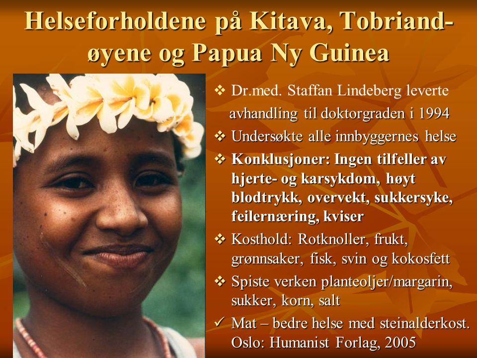 Helseforholdene på Kitava, Tobriand- øyene og Papua Ny Guinea   Dr.med. Staffan Lindeberg leverte avhandling til doktorgraden i 1994 avhandling til