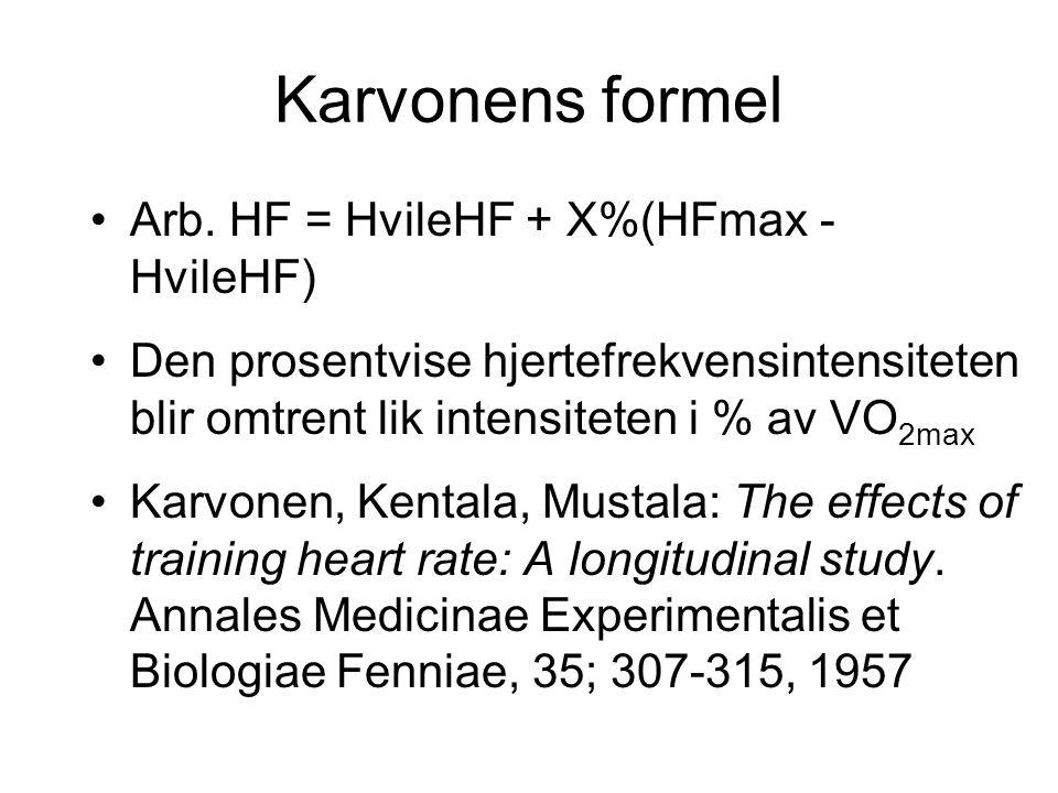 Karvonens formel •Arb. HF = HvileHF + X%(HFmax - HvileHF) •Den prosentvise hjertefrekvensintensiteten blir omtrent lik intensiteten i % av VO 2max •Ka