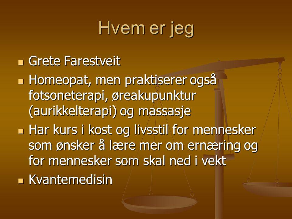 Hvem er jeg  Grete Farestveit  Homeopat, men praktiserer også fotsoneterapi, øreakupunktur (aurikkelterapi) og massasje  Har kurs i kost og livssti