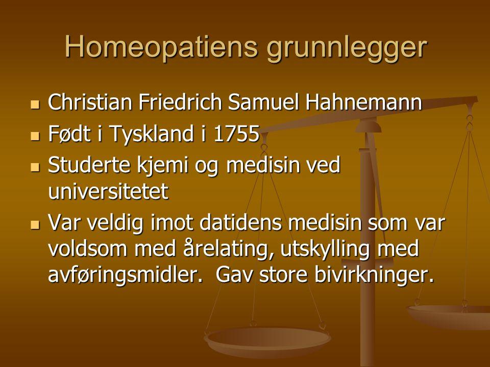 Homeopatiens grunnlegger  Christian Friedrich Samuel Hahnemann  Født i Tyskland i 1755  Studerte kjemi og medisin ved universitetet  Var veldig im