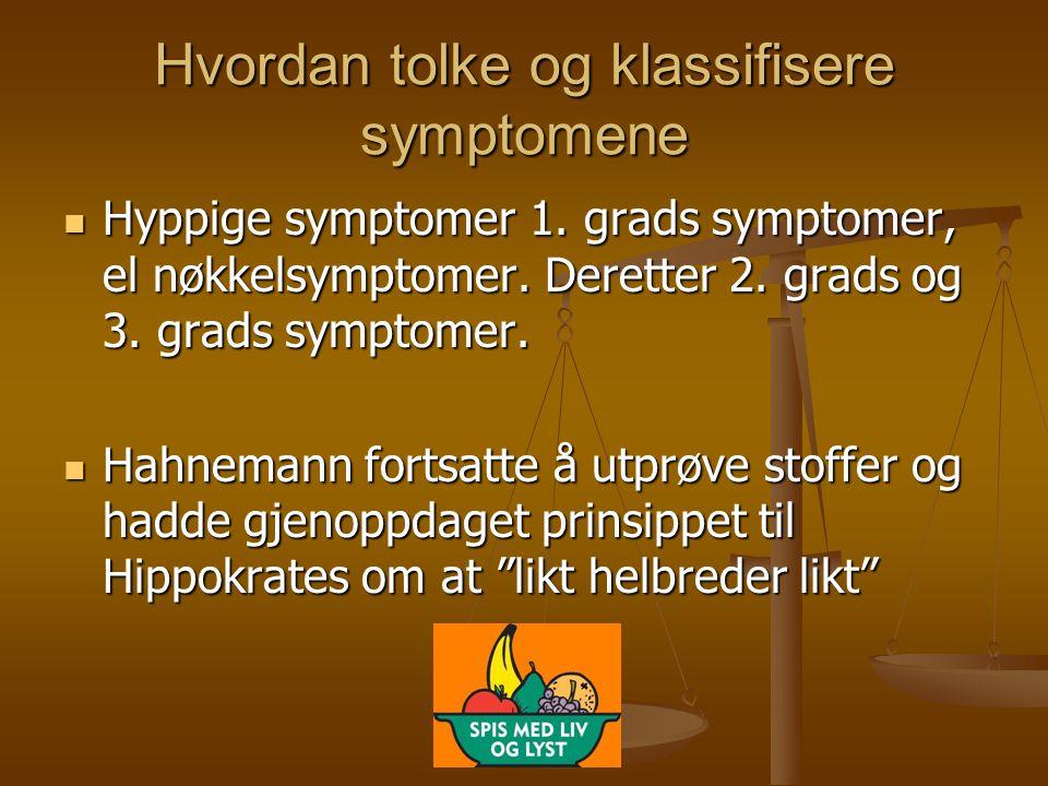 Hvordan tolke og klassifisere symptomene  Hyppige symptomer 1. grads symptomer, el nøkkelsymptomer. Deretter 2. grads og 3. grads symptomer.  Hahnem