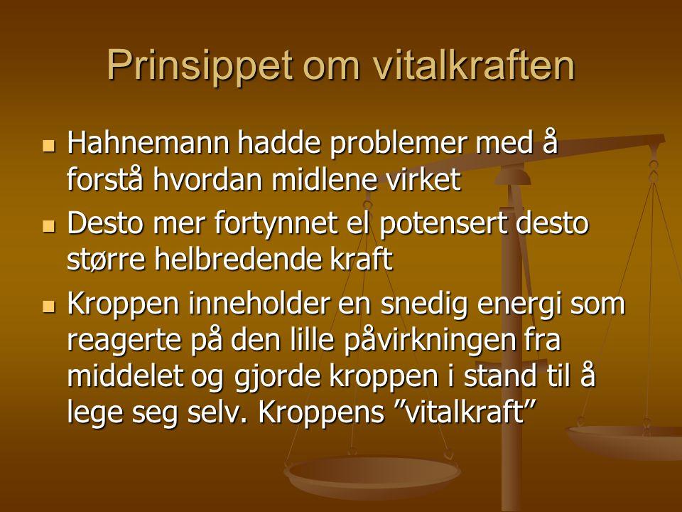Prinsippet om vitalkraften  Hahnemann hadde problemer med å forstå hvordan midlene virket  Desto mer fortynnet el potensert desto større helbredende