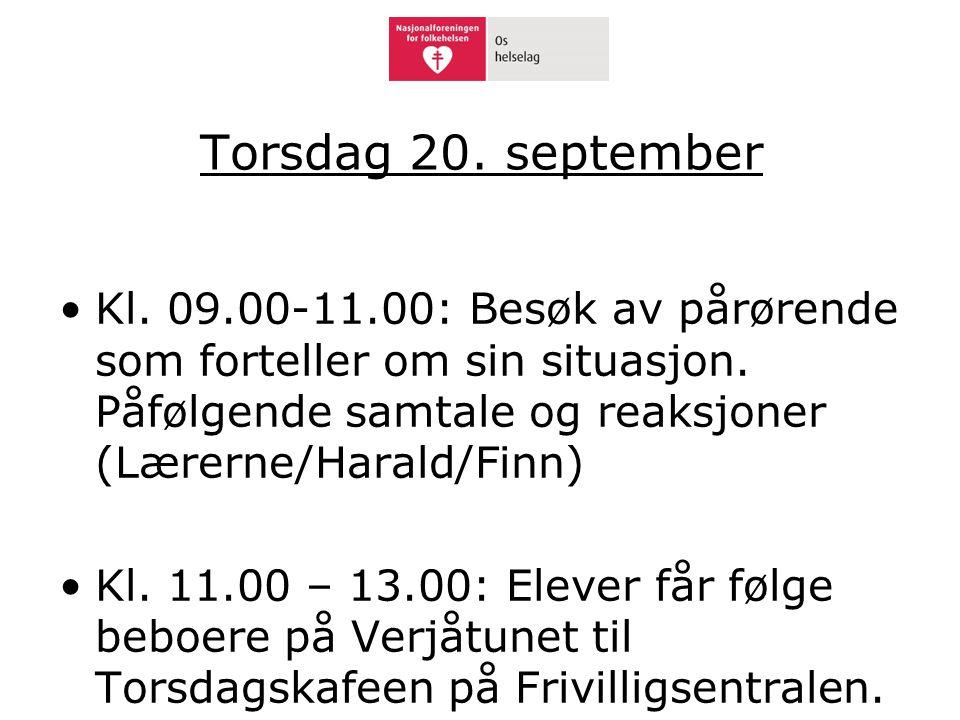 Torsdag 20. september •Kl. 09.00-11.00: Besøk av pårørende som forteller om sin situasjon. Påfølgende samtale og reaksjoner (Lærerne/Harald/Finn) •Kl.