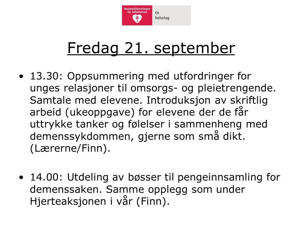 Fredag 21. september •13.30: Oppsummering med utfordringer for unges relasjoner til omsorgs- og pleietrengende. Samtale med elevene. Introduksjon av s