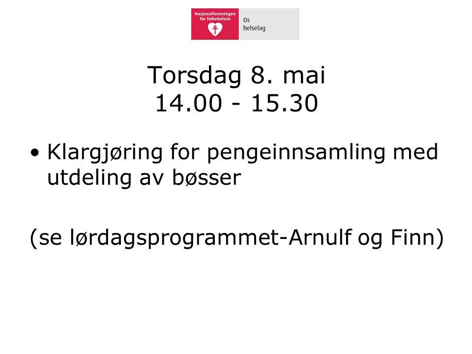 Torsdag 8. mai 14.00 - 15.30 •Klargjøring for pengeinnsamling med utdeling av bøsser (se lørdagsprogrammet-Arnulf og Finn)