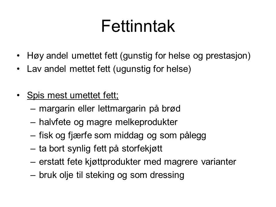 Fettinntak •Høy andel umettet fett (gunstig for helse og prestasjon) •Lav andel mettet fett (ugunstig for helse) •Spis mest umettet fett; –margarin el