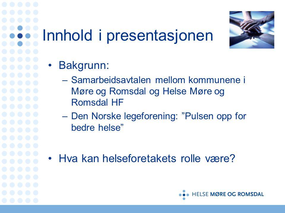 """Innhold i presentasjonen •Bakgrunn: –Samarbeidsavtalen mellom kommunene i Møre og Romsdal og Helse Møre og Romsdal HF –Den Norske legeforening: """"Pulse"""