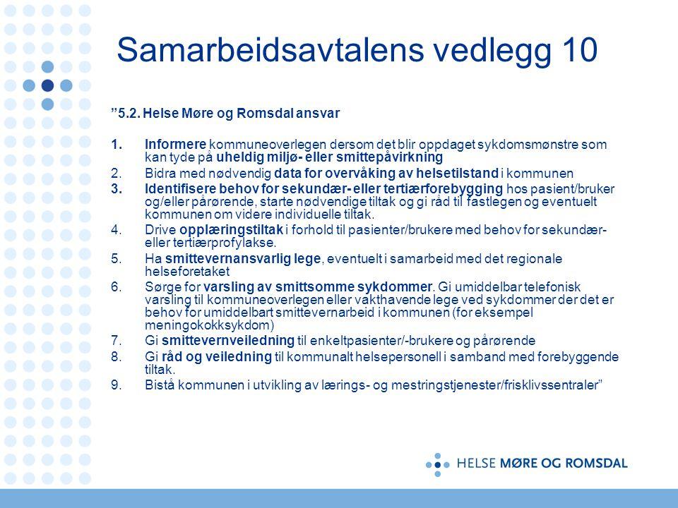 """Samarbeidsavtalens vedlegg 10 """"5.2. Helse Møre og Romsdal ansvar 1.Informere kommuneoverlegen dersom det blir oppdaget sykdomsmønstre som kan tyde på"""