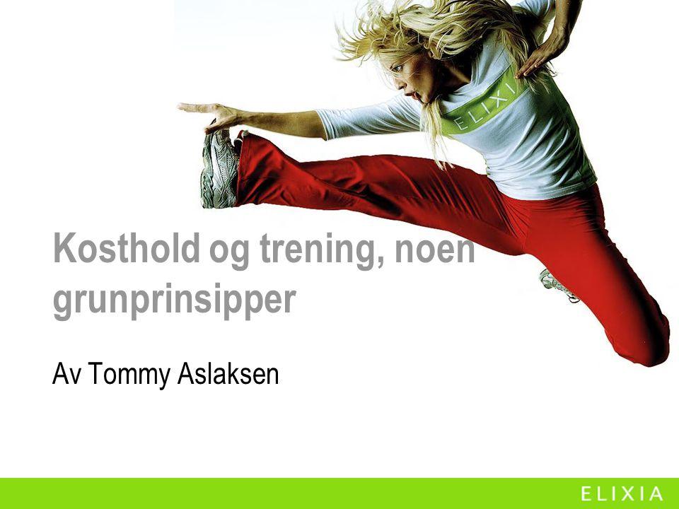 Kosthold og trening, noen grunprinsipper Av Tommy Aslaksen