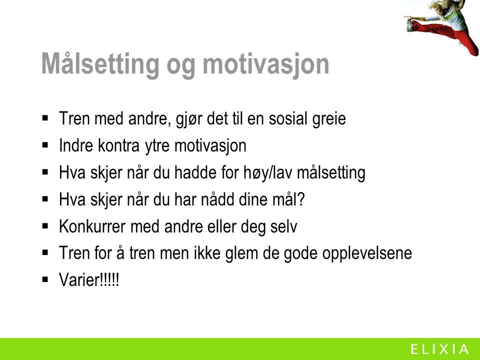 Målsetting og motivasjon  Tren med andre, gjør det til en sosial greie  Indre kontra ytre motivasjon  Hva skjer når du hadde for høy/lav målsetting
