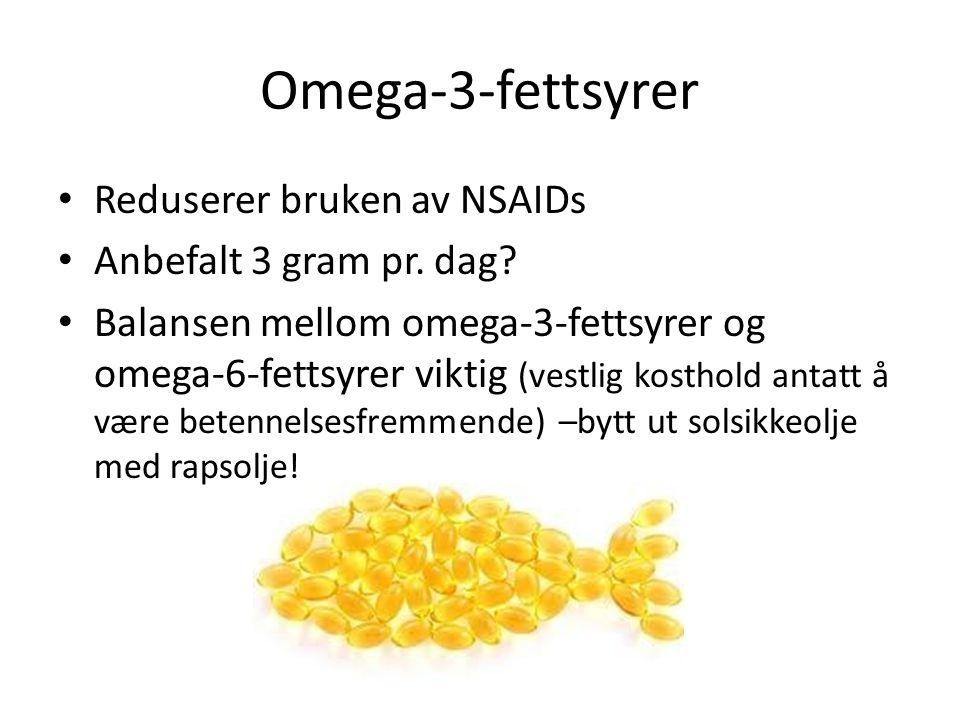 Omega-3-fettsyrer • Reduserer bruken av NSAIDs • Anbefalt 3 gram pr. dag? • Balansen mellom omega-3-fettsyrer og omega-6-fettsyrer viktig (vestlig kos