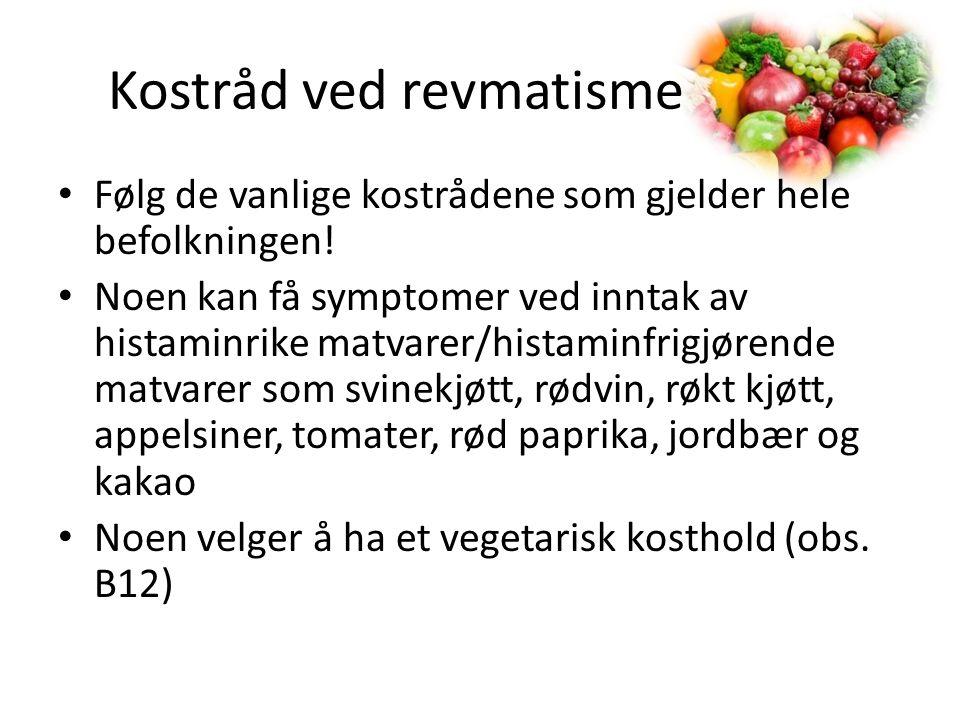 Kostråd ved revmatisme • Følg de vanlige kostrådene som gjelder hele befolkningen! • Noen kan få symptomer ved inntak av histaminrike matvarer/histami