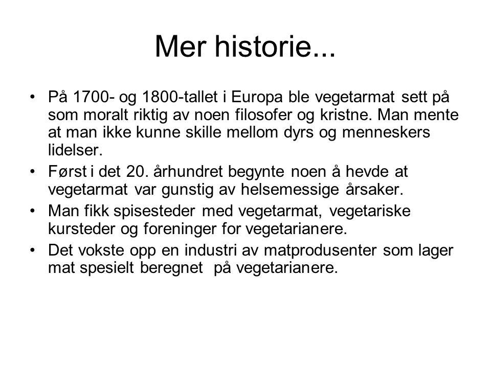 Mer historie... •På 1700- og 1800-tallet i Europa ble vegetarmat sett på som moralt riktig av noen filosofer og kristne. Man mente at man ikke kunne s
