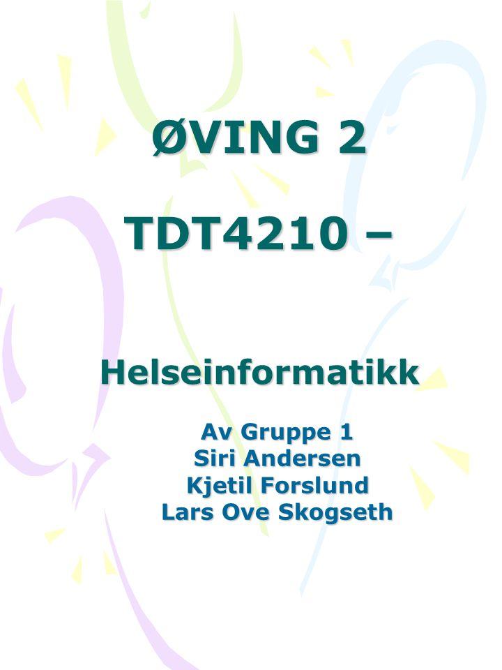ØVING 2 TDT4210 – Helseinformatikk Av Gruppe 1 Siri Andersen Kjetil Forslund Lars Ove Skogseth