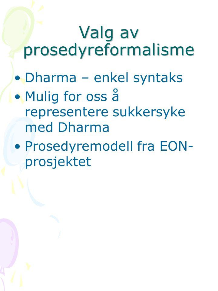 Valg av prosedyreformalisme •Dharma – enkel syntaks •Mulig for oss å representere sukkersyke med Dharma •Prosedyremodell fra EON- prosjektet