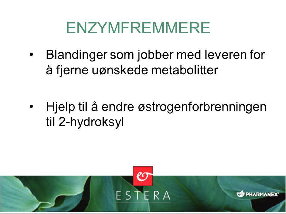•Blandinger som jobber med leveren for å fjerne uønskede metabolitter •Hjelp til å endre østrogenforbrenningen til 2-hydroksyl ENZYMFREMMERE