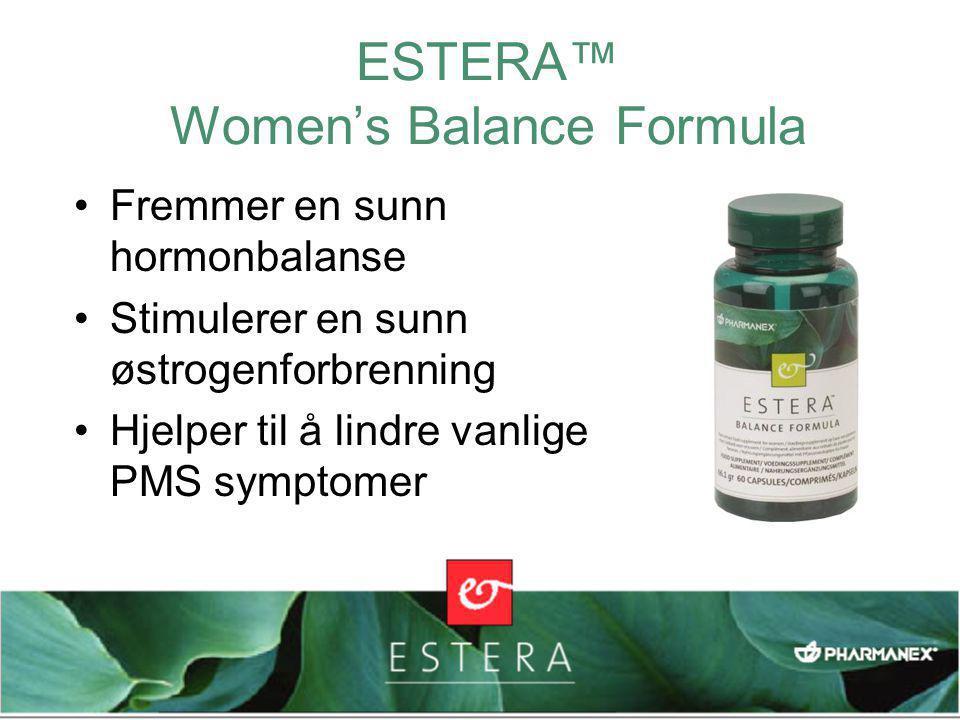 ESTERA™ Women's Balance Formula •Fremmer en sunn hormonbalanse •Stimulerer en sunn østrogenforbrenning •Hjelper til å lindre vanlige PMS symptomer
